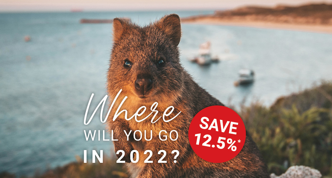 Where will you go in 2022? Save 12.5%*